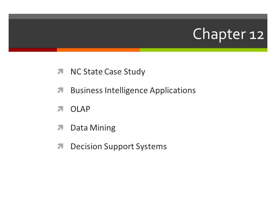 Chapter 12  NC State Case Study  Business Intelligence Applications  OLAP  Data Mining  Decision Support Systems