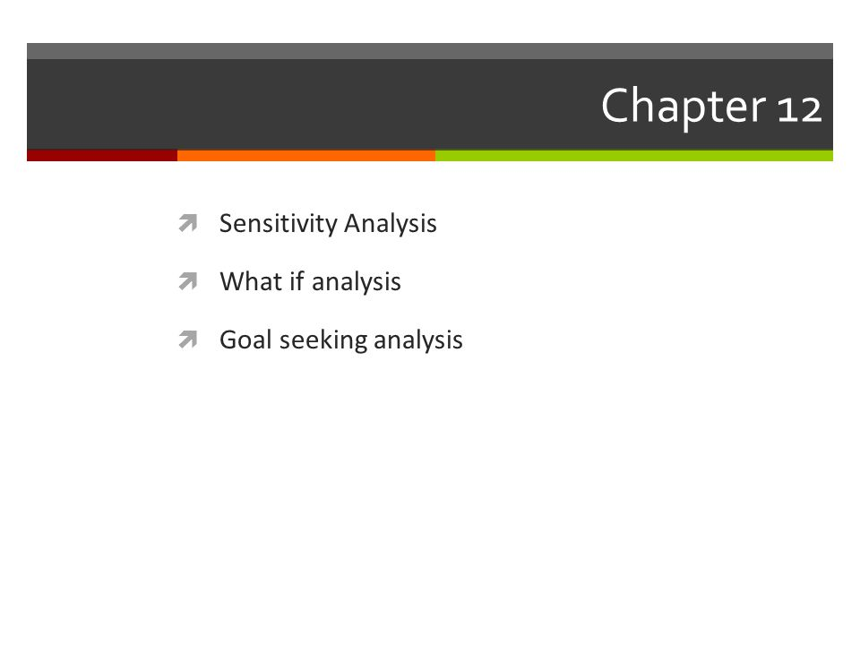 Chapter 12  Sensitivity Analysis  What if analysis  Goal seeking analysis