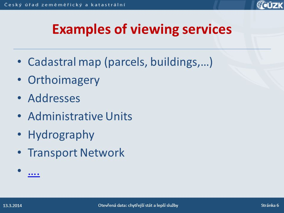 Examples of viewing services Cadastral map (parcels, buildings,…) Orthoimagery Addresses Administrative Units Hydrography Transport Network ….