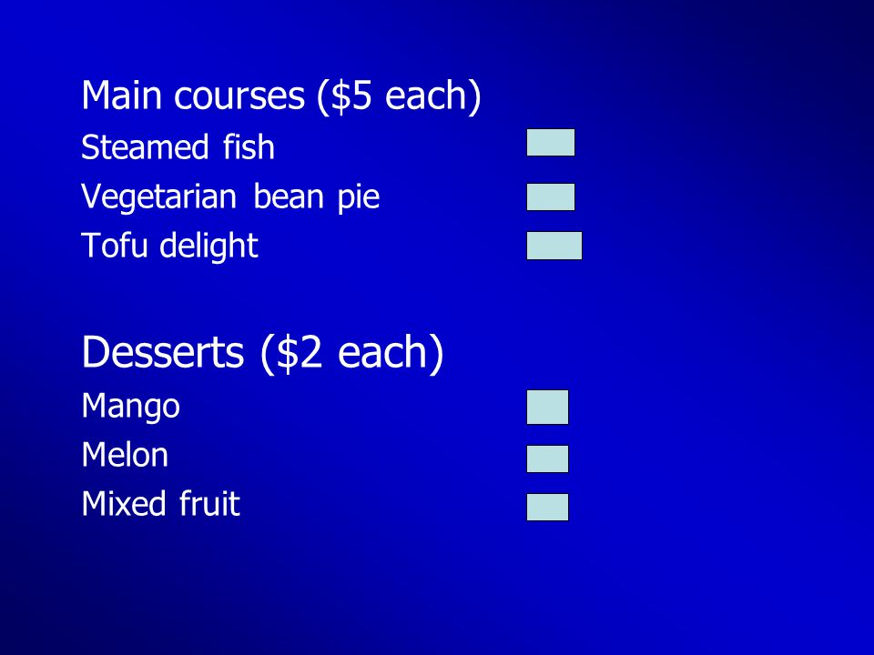 Main courses ($5 each) Steamed fish Vegetarian bean pie Tofu delight Desserts ($2 each) Mango Melon Mixed fruit