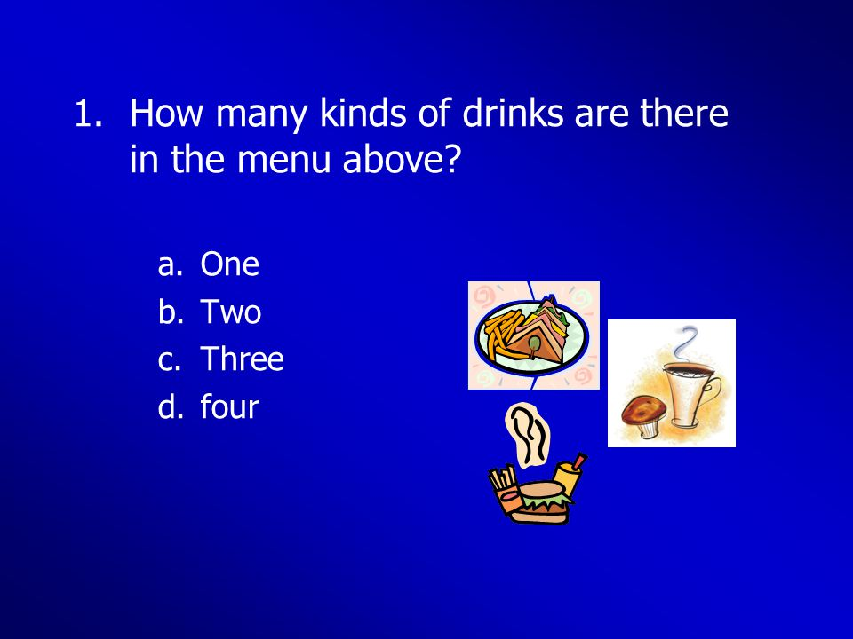 1.How many kinds of drinks are there in the menu above? a.One b.Two c.Three d.four