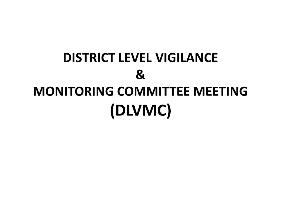 DISTRICT LEVEL VIGILANCE & MONITORING COMMITTEE MEETING (DLVMC)