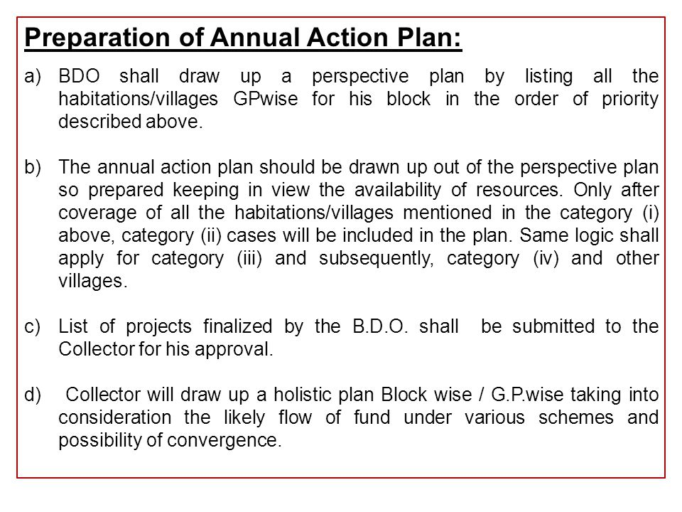Preparation of Annual Action Plan: a)BDO shall draw up a perspective plan by listing all the habitations/villages GPwise for his block in the order of priority described above.