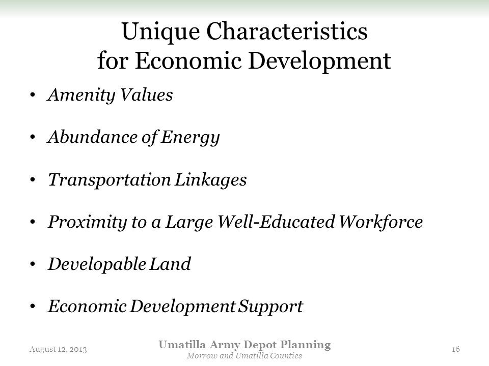 Unique Characteristics for Economic Development Amenity Values Abundance of Energy Transportation Linkages Proximity to a Large Well-Educated Workforc