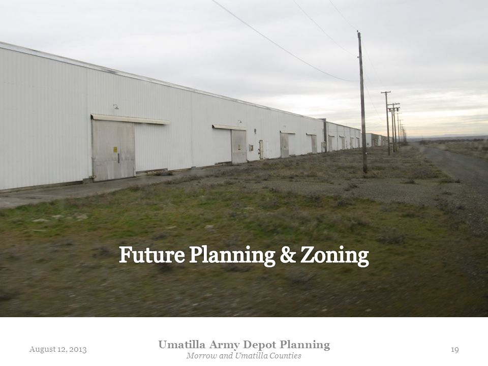 August 12, 2013 Umatilla Army Depot Planning Morrow and Umatilla Counties 19