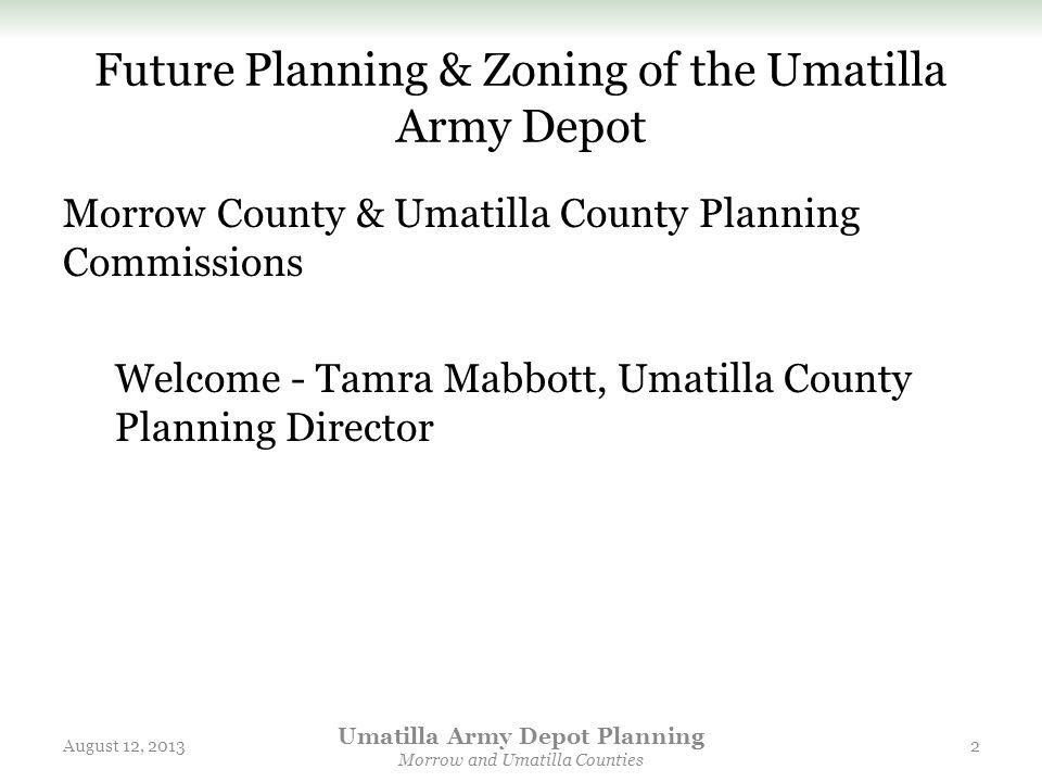 Future Planning & Zoning of the Umatilla Army Depot Morrow County & Umatilla County Planning Commissions Welcome - Tamra Mabbott, Umatilla County Plan