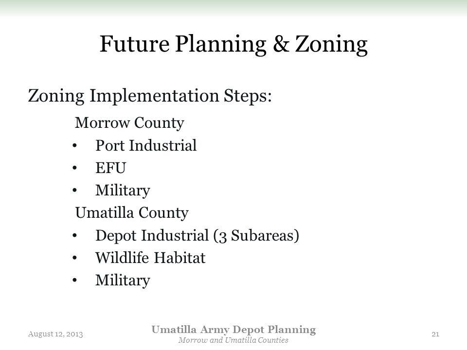 Future Planning & Zoning Zoning Implementation Steps: Morrow County Port Industrial EFU Military Umatilla County Depot Industrial (3 Subareas) Wildlif