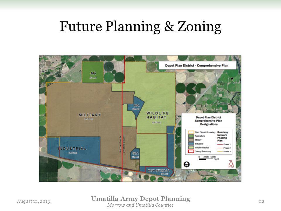 Future Planning & Zoning August 12, 2013 Umatilla Army Depot Planning Morrow and Umatilla Counties 22