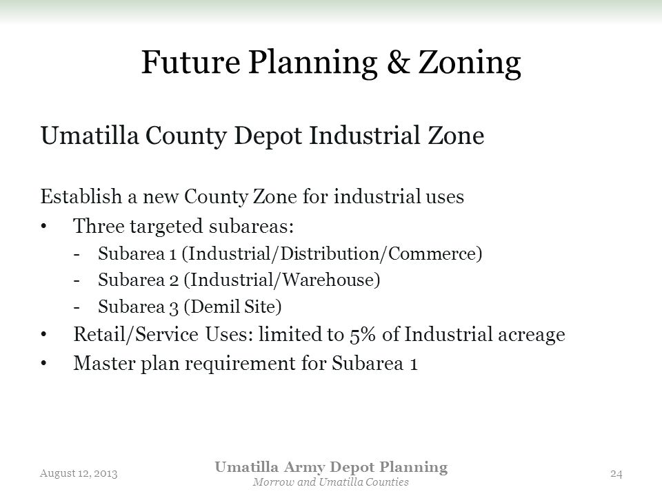 Future Planning & Zoning Umatilla County Depot Industrial Zone Establish a new County Zone for industrial uses Three targeted subareas: -Subarea 1 (In