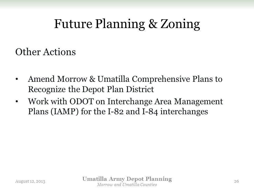 Future Planning & Zoning Other Actions Amend Morrow & Umatilla Comprehensive Plans to Recognize the Depot Plan District Work with ODOT on Interchange