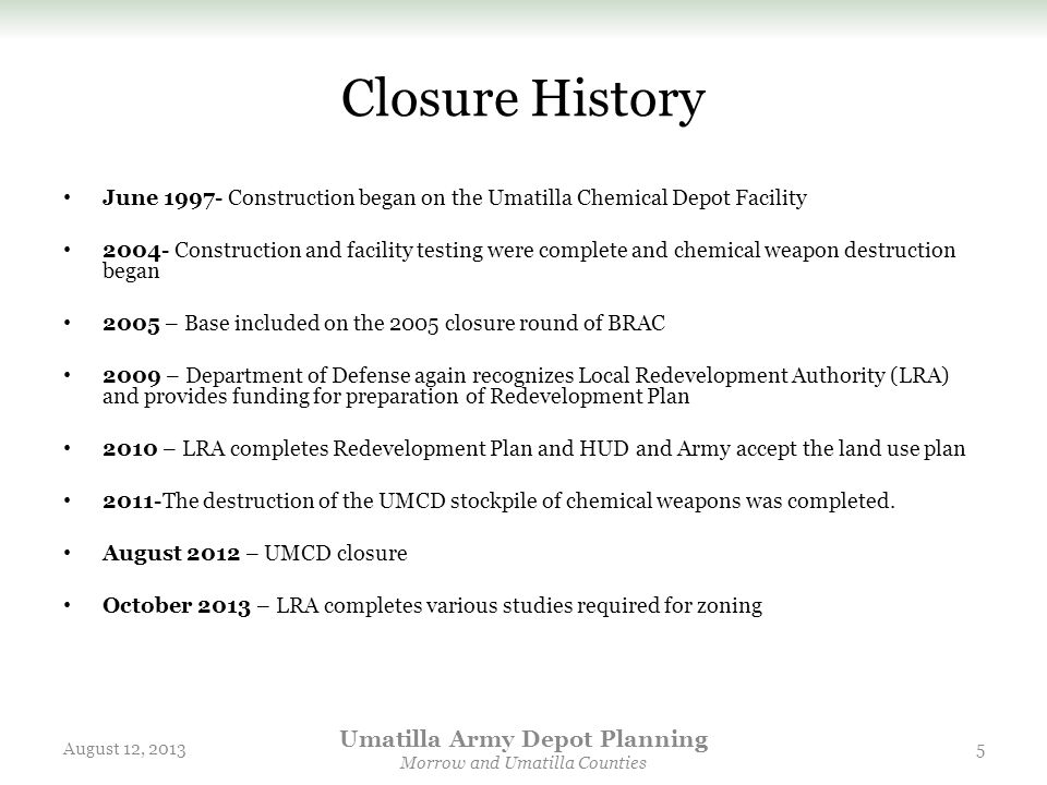 Closure History June 1997- Construction began on the Umatilla Chemical Depot Facility 2004- Construction and facility testing were complete and chemic
