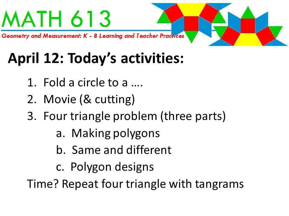April 12: Today's posters 1.While you are working, ADD new terms with simple sketch to the Geometry Words poster.