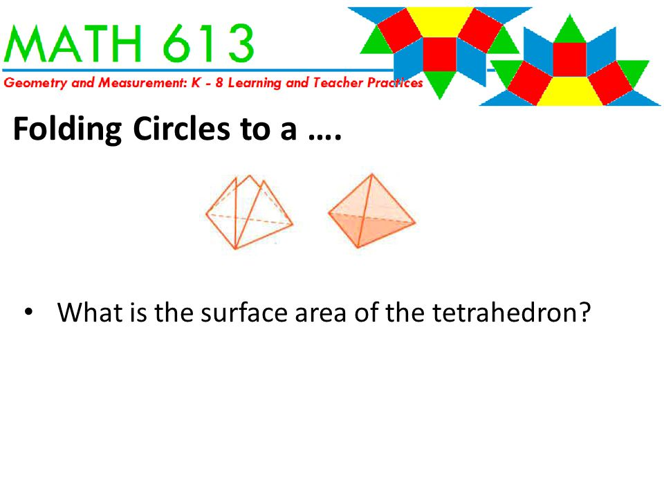 What is the surface area of the tetrahedron Folding Circles to a ….