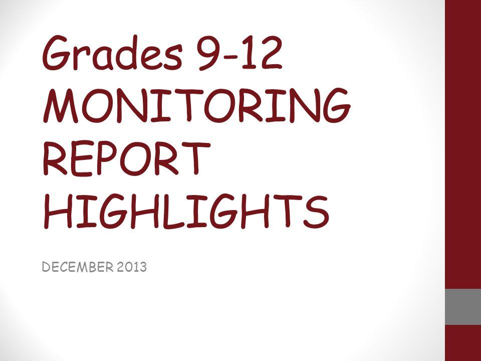 Grades 9-12 MONITORING REPORT HIGHLIGHTS DECEMBER 2013