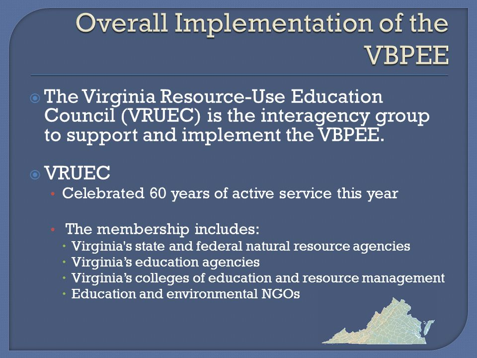  Virginia Naturally Website Clearinghouse for environmental education resources including information about:  volunteer opportunities  educational classes  places to visit  community events  watershed maps  lesson plans  recreational activities Maintained by the Virginia Office of Environmental Education
