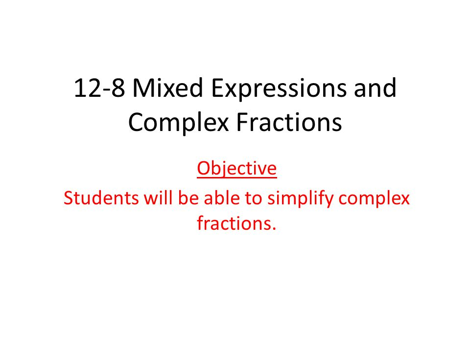 What is a complex fraction.Can anyone provide an example.