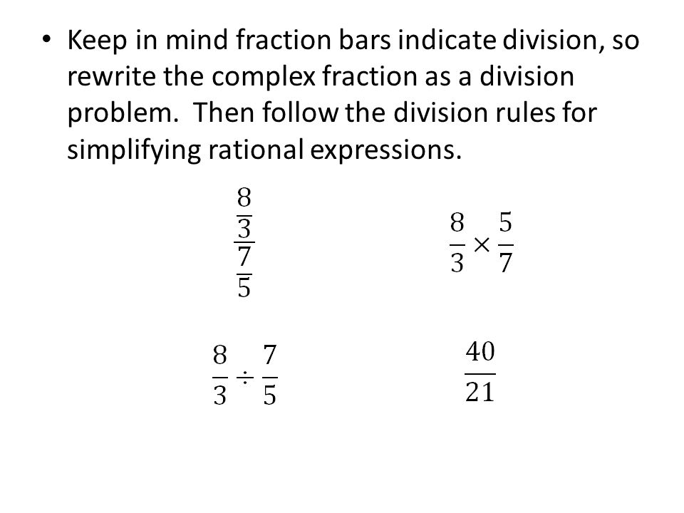 Keep in mind fraction bars indicate division, so rewrite the complex fraction as a division problem.