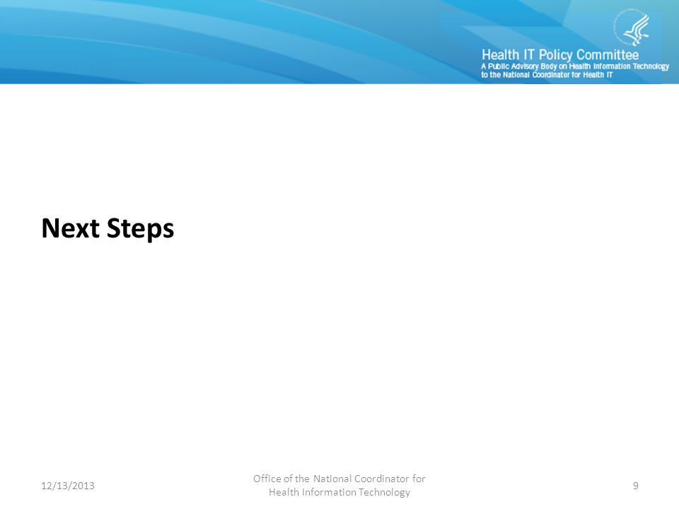 Next Steps 12/13/2013 Office of the National Coordinator for Health Information Technology 9