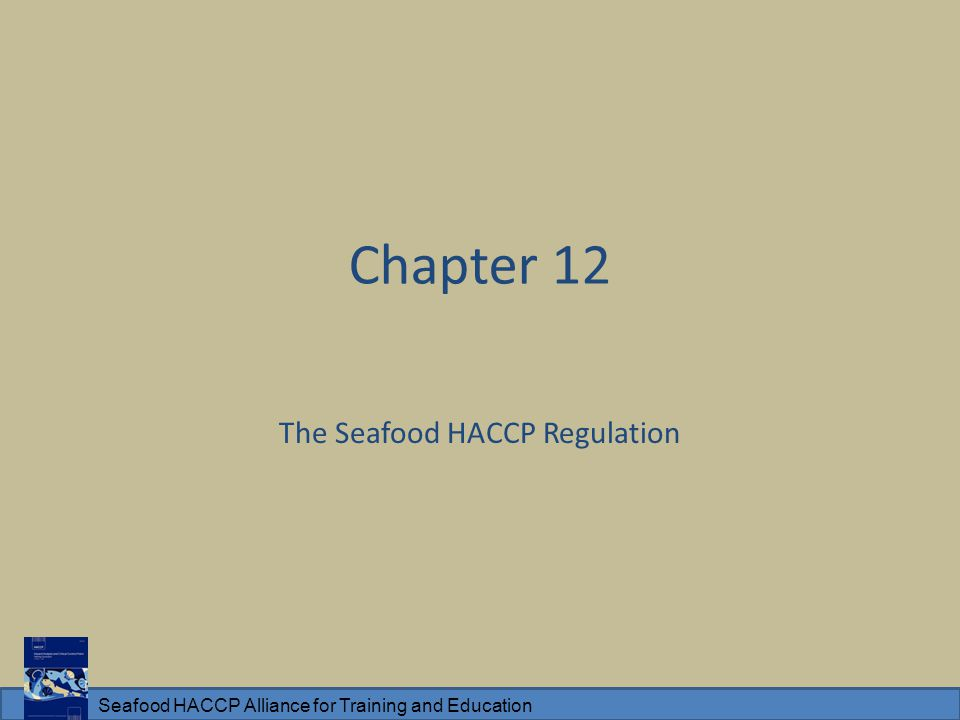 Seafood HACCP Alliance for Training and Education Chapter 12 / In this module, you will learn: The requirements of the regulation How to reference the specific requirements 1