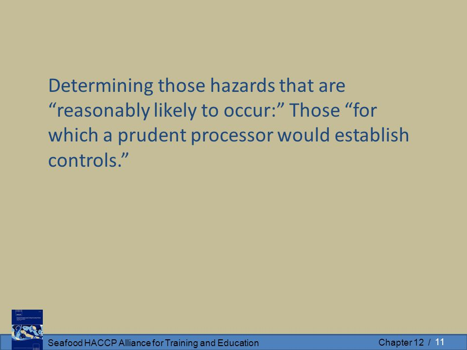"""Seafood HACCP Alliance for Training and Education Chapter 12 / Determining those hazards that are """"reasonably likely to occur:"""" Those """"for which a pru"""