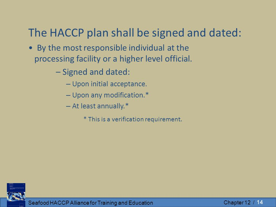 Seafood HACCP Alliance for Training and Education Chapter 12 / The HACCP plan shall be signed and dated: By the most responsible individual at the pro