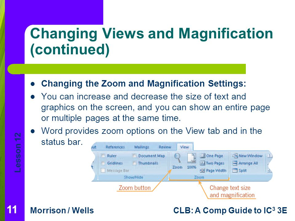 Lesson 12 Morrison / WellsCLB: A Comp Guide to IC 3 3E 11 Changing Views and Magnification (continued) Changing the Zoom and Magnification Settings: Y