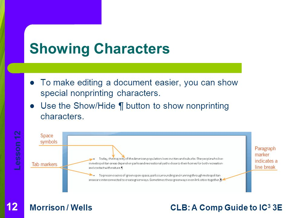 Lesson 12 Morrison / WellsCLB: A Comp Guide to IC 3 3E 12 Showing Characters To make editing a document easier, you can show special nonprinting chara