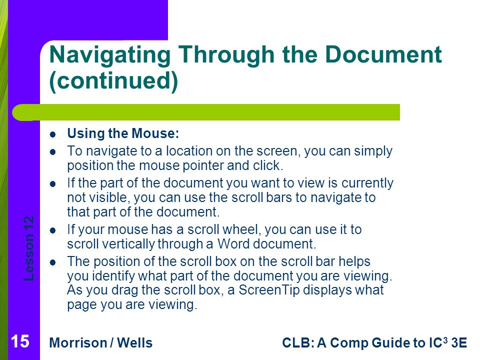 Lesson 12 Morrison / WellsCLB: A Comp Guide to IC 3 3E 15 Navigating Through the Document (continued) Using the Mouse: To navigate to a location on th