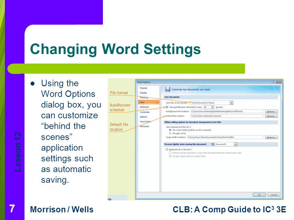 "Lesson 12 Morrison / WellsCLB: A Comp Guide to IC 3 3E 77 Changing Word Settings Using the Word Options dialog box, you can customize ""behind the scen"
