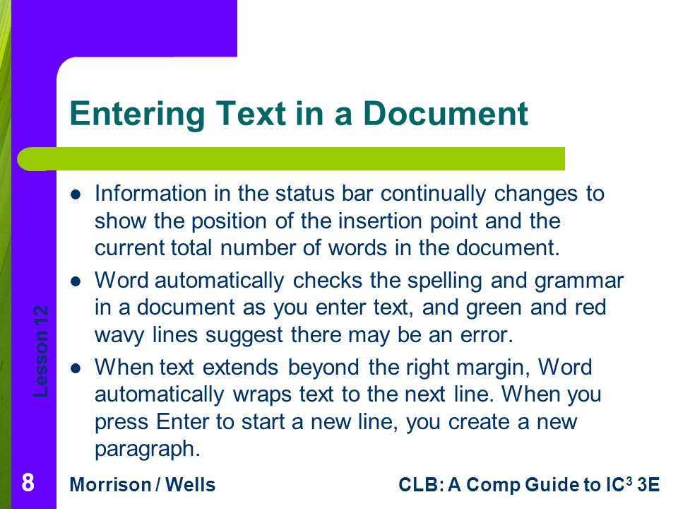 Lesson 12 Morrison / WellsCLB: A Comp Guide to IC 3 3E 88 Entering Text in a Document Information in the status bar continually changes to show the po