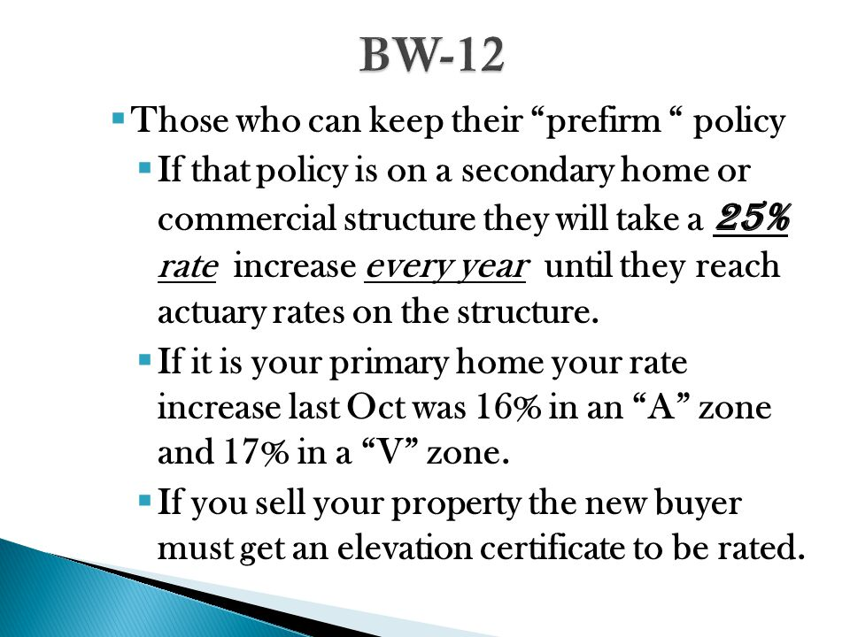  Those who can keep their prefirm policy  If that policy is on a secondary home or commercial structure they will take a 25% rate increase every year until they reach actuary rates on the structure.