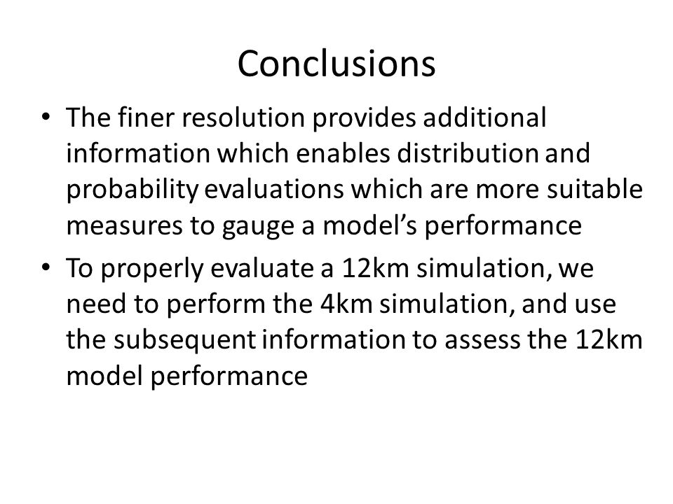 Conclusions The finer resolution provides additional information which enables distribution and probability evaluations which are more suitable measur