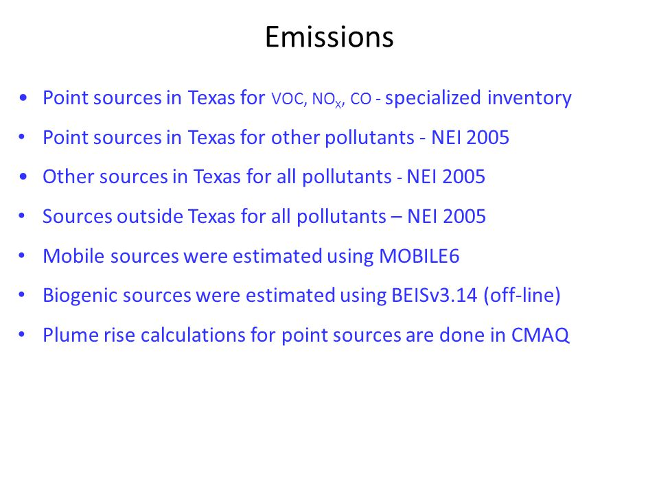Emissions Point sources in Texas for VOC, NO X, CO - specialized inventory Point sources in Texas for other pollutants - NEI 2005 Other sources in Tex