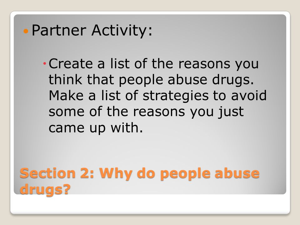 Section 2: Why do people abuse dugs.Why do people abuse drugs.