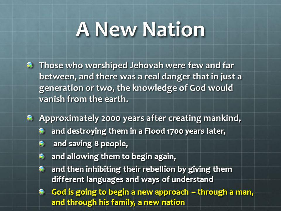 A New Nation Those who worshiped Jehovah were few and far between, and there was a real danger that in just a generation or two, the knowledge of God