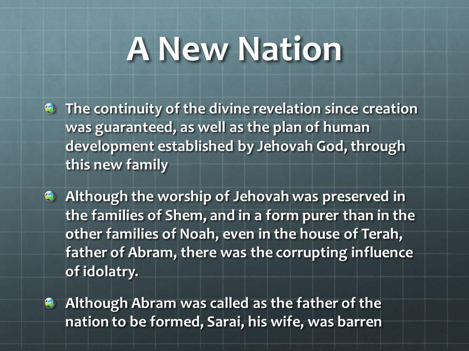 A New Nation The continuity of the divine revelation since creation was guaranteed, as well as the plan of human development established by Jehovah Go