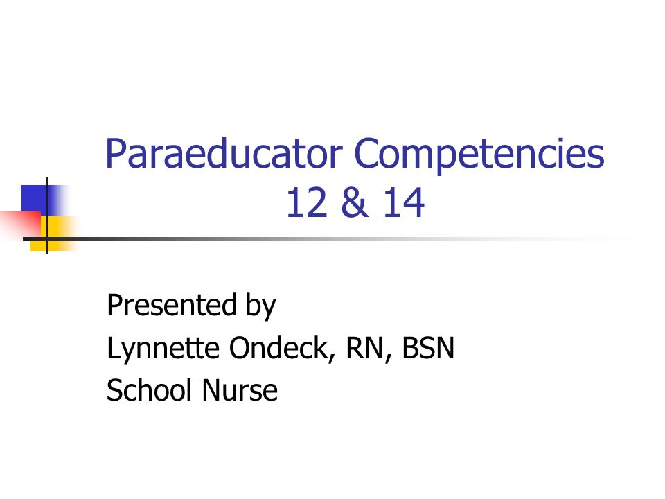 Paraeducator Competencies 12 & 14 Presented by Lynnette Ondeck, RN, BSN School Nurse
