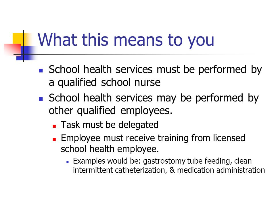 What this means to you School health services must be performed by a qualified school nurse School health services may be performed by other qualified employees.