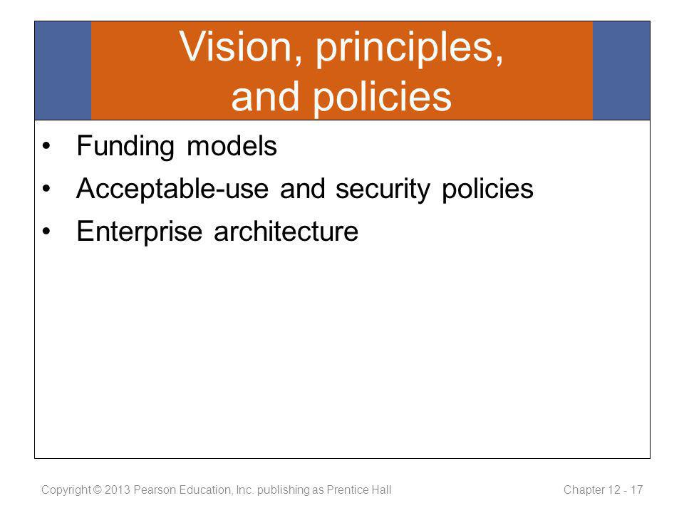 Vision, principles, and policies Funding models Acceptable-use and security policies Enterprise architecture Copyright © 2013 Pearson Education, Inc.