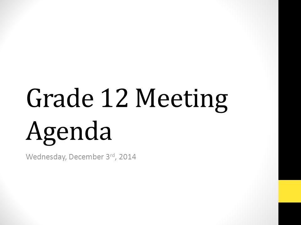Grade 12 Meeting Agenda Wednesday, December 3 rd, 2014