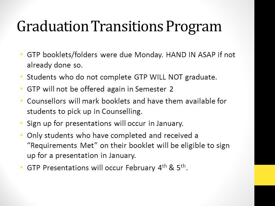 Graduation Transitions Program GTP booklets/folders were due Monday.