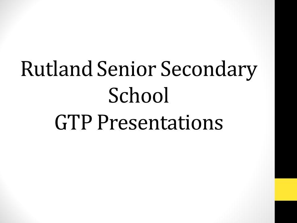 Rutland Senior Secondary School GTP Presentations