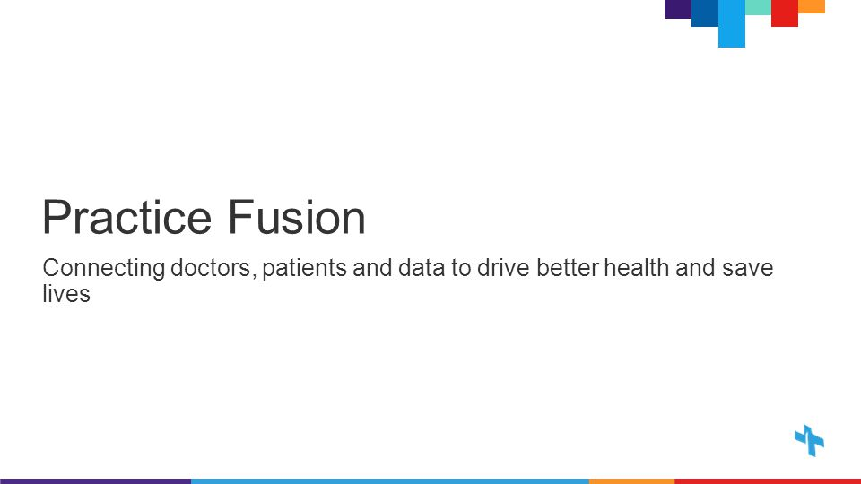 Practice Fusion Connecting doctors, patients and data to drive better health and save lives