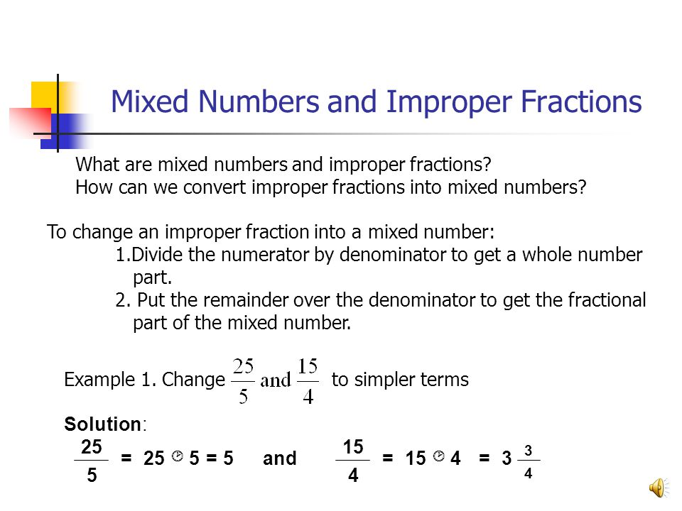 Mixed Numbers and Improper Fractions What are mixed numbers and improper fractions? How can we convert improper fractions into mixed numbers? To chang
