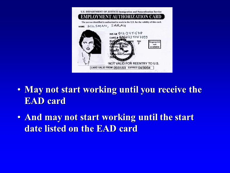 May not start working until you receive the EAD cardMay not start working until you receive the EAD card And may not start working until the start date listed on the EAD cardAnd may not start working until the start date listed on the EAD card