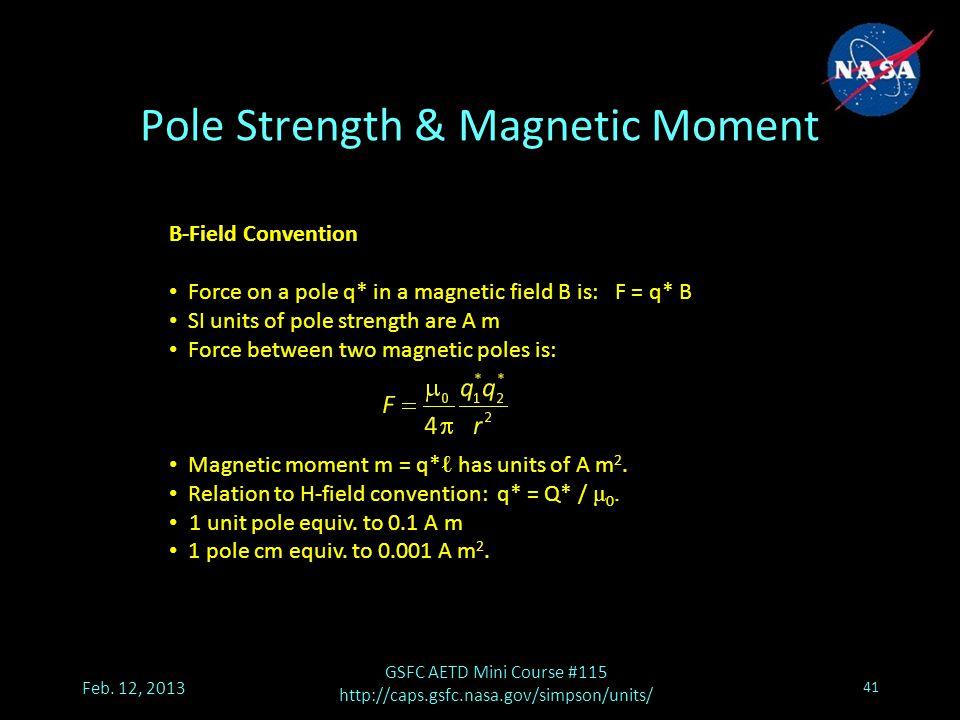 Pole Strength & Magnetic Moment Feb. 12, 2013 GSFC AETD Mini Course #115 http://caps.gsfc.nasa.gov/simpson/units/ 41 B-Field Convention Force on a pol
