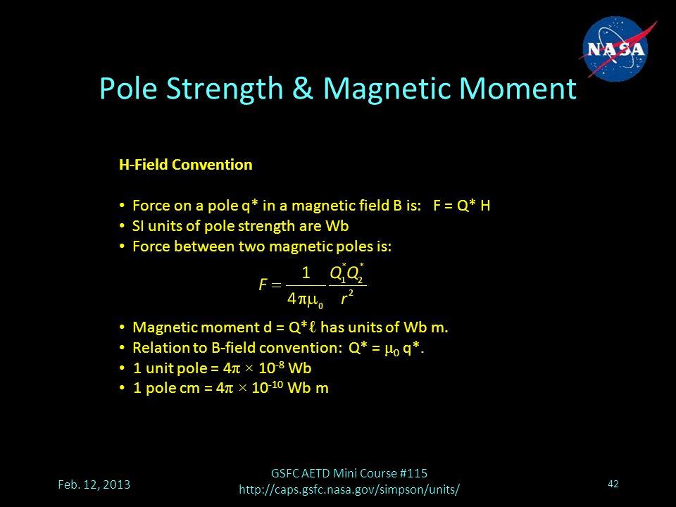 Pole Strength & Magnetic Moment Feb. 12, 2013 GSFC AETD Mini Course #115 http://caps.gsfc.nasa.gov/simpson/units/ 42 H-Field Convention Force on a pol