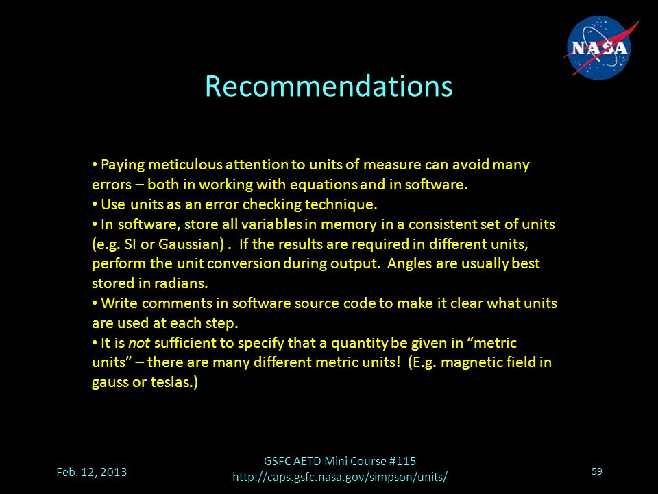 Recommendations Feb. 12, 2013 GSFC AETD Mini Course #115 http://caps.gsfc.nasa.gov/simpson/units/ 59 Paying meticulous attention to units of measure c