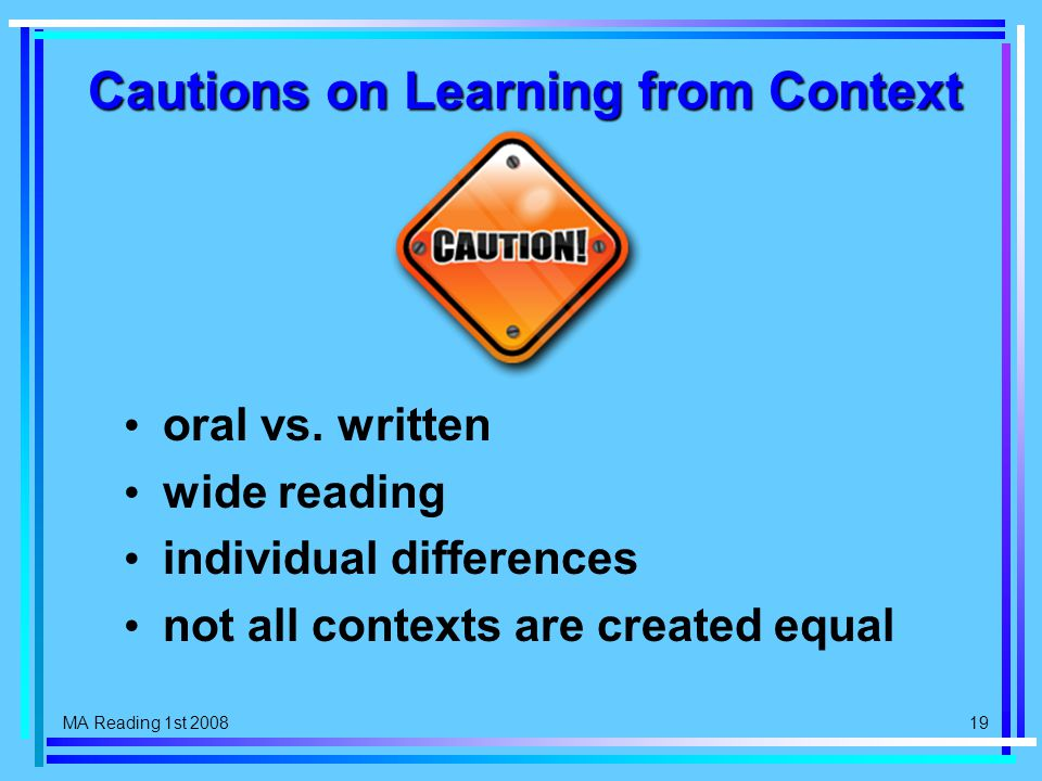 MA Reading 1st 2008 19 Cautions on Learning from Context oral vs.