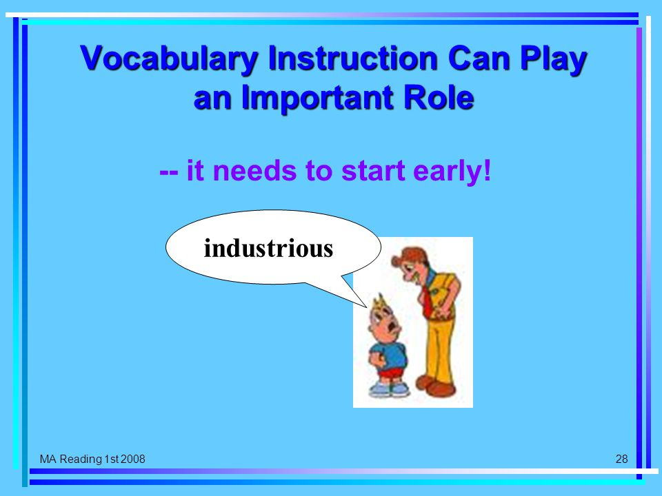 MA Reading 1st 2008 28 Vocabulary Instruction Can Play an Important Role -- it needs to start early.
